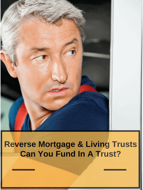 Reverse Mortgage and Living Trusts