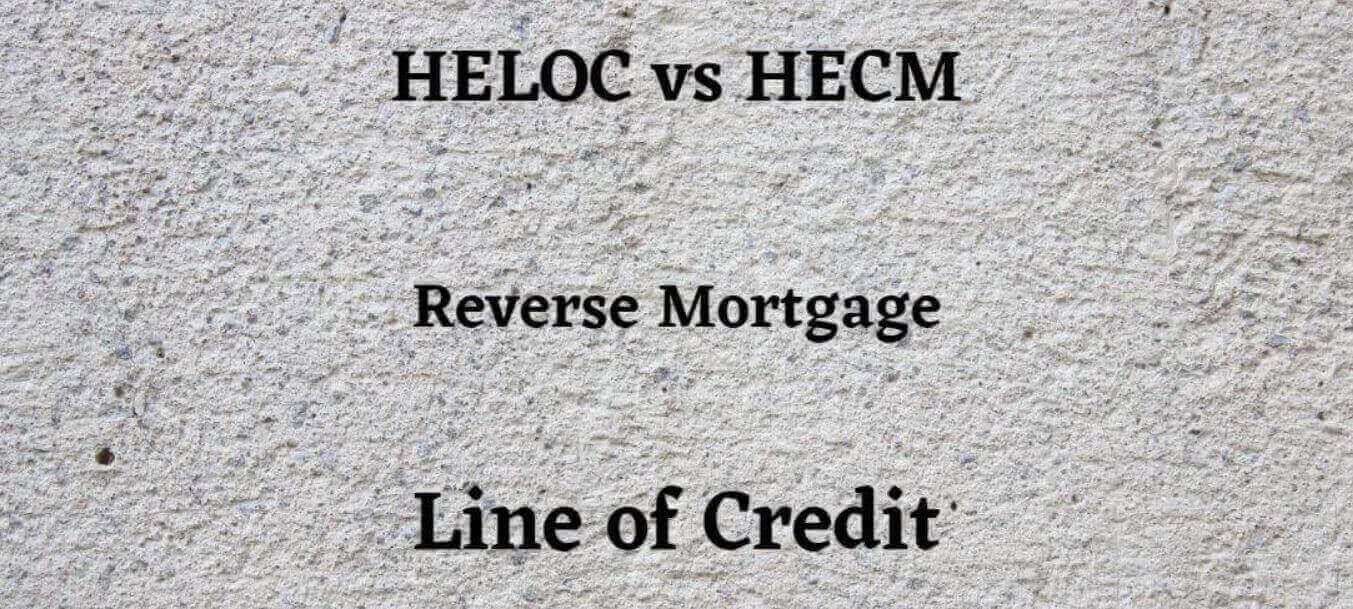 heloc-vs-hecm-reverse-mortgage-line-of-credit
