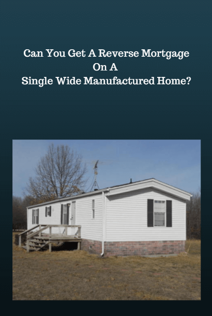 Can You Get A Reverse Mortgage On A Single Wide Manufactured Home