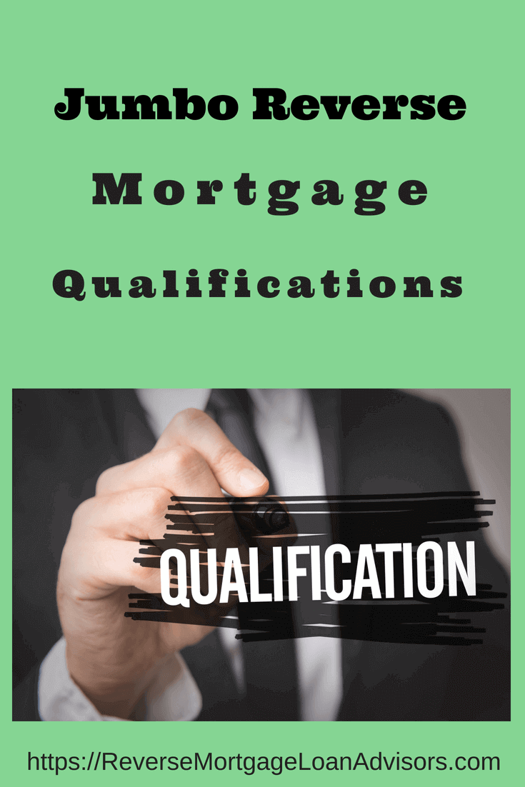 Jumbo Reverse Mortgage Qualifications