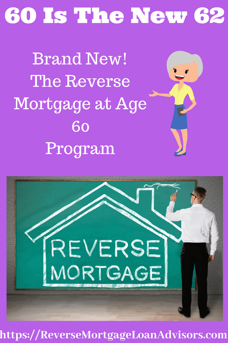 Introducing For 2018 – The Reverse Mortgage At Age 60