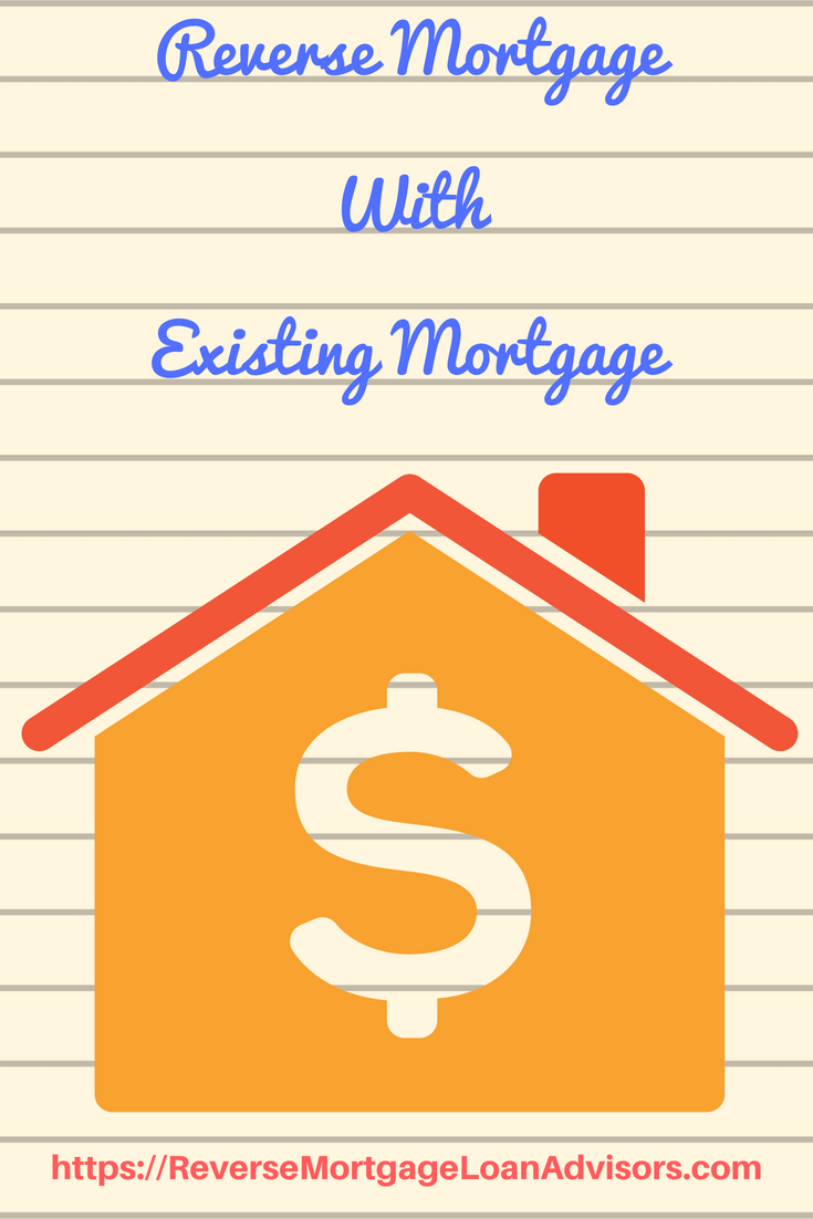 Reverse Mortgage With Existing Mortgage