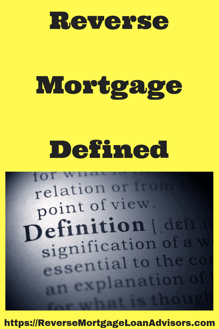 Reverse Mortgage Defined