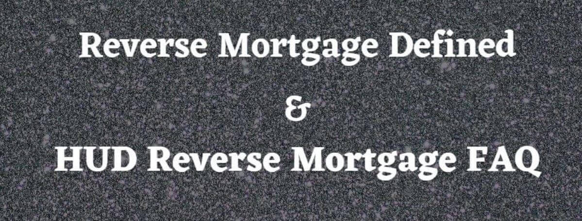 reverse-mortgage-defined-and-hud-reverse-mortgage-faq