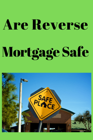 Are Reverse Mortgages Safe