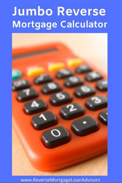 Jumbo Reverse Mortgage Calculator