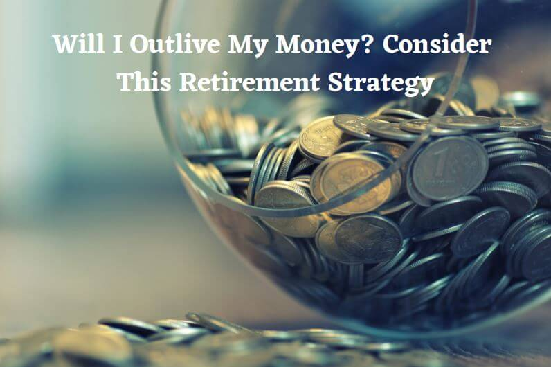 if-you-are-worried-about-outliving-your-money-then-consider-a-reverse-mortgage-as-one-of-your-retirement-strategies