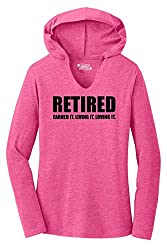 Retired, Earned it, Living it, Loving It Long Sleeve Hoodie Shirt