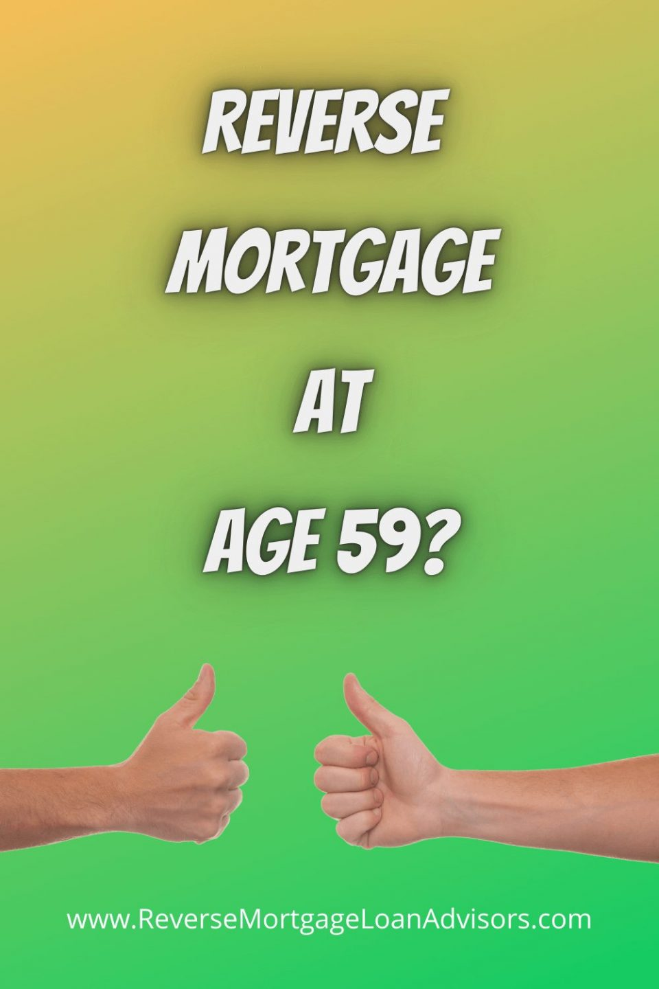 two thumbs up for the new reverse mortgage at age 59 program